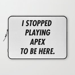 I Stopped Playing To Be Here Laptop Sleeve