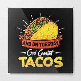 And on Tuesdays god Created Tacos Metal Print