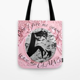 Claws - Don't give me cause to use my CLAWS! Tote Bag