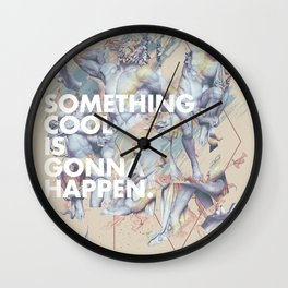 something cool is gonna happen.  Wall Clock