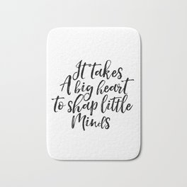 Inspirational Poster Digital Download It Takes A Big Heart To Shape Little Minds Teaching Quote Bath Mat