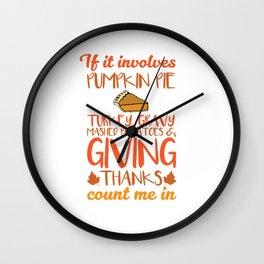 If It Involves Pumpkin Pie Turkey Giving Thanks T-Shirt Wall Clock