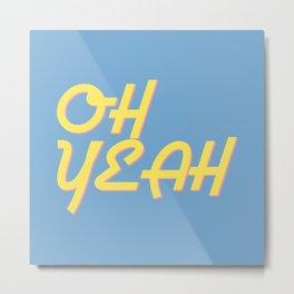 'OH YEAH' Retro Font Metal Print