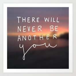There Will Never Be Another You Art Print