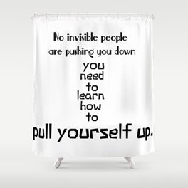 Pull Yourself Up Shower Curtain