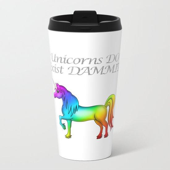 Unicorns Do Exist Dammit! Metal Travel Mug