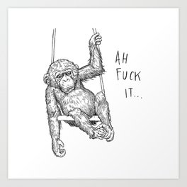 Ah Fuck It (Chimp) Art Print
