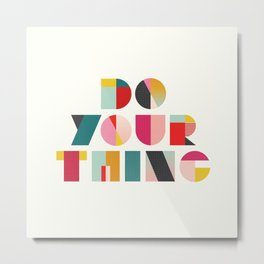 Do Your Thing Metal Print