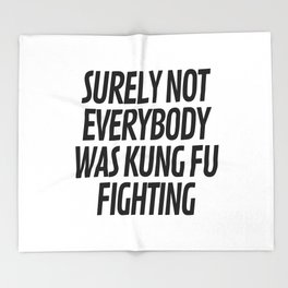 Surely Not Everybody Was Kung Fu Fighting Throw Blanket