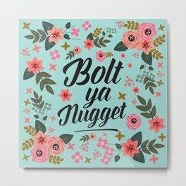 Bolt Ya Nugget, Funny, Scottish Patter Metal Print