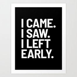 I Came I Saw I Left Early (Black) Art Print