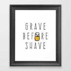 Grave Before Shave Framed Art Print