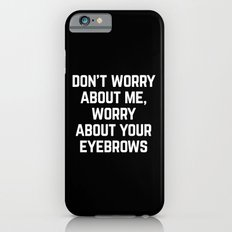 Worry About Your Eyebrows Funny Quote iPhone 6s Slim Case