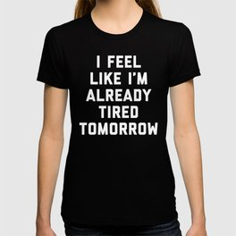 Tired Tomorrow Funny Quote T-shirt