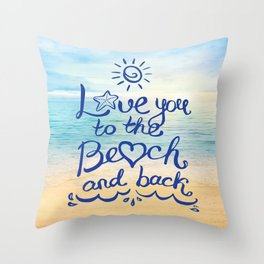 Love you to the Beach and back Throw Pillow