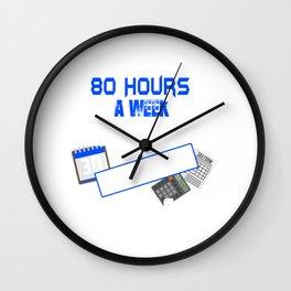 I Don't Always Work 80 Hours a Week But Tax Season Wall Clock