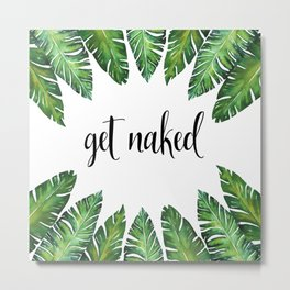 Get Naked Quote, Bathroom Decor, Funny Bathroom Art Metal Print