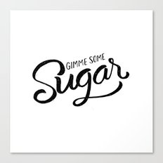 Gimme some sugar Canvas Print