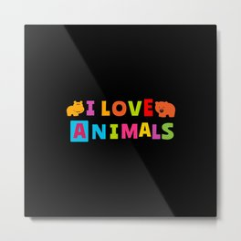 I Love Animals Metal Print