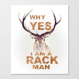 Why Yes I Am A Rack Man Funny Deer Shirt Hunting Shirt Canvas Print