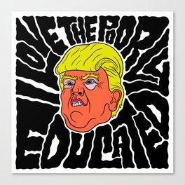 Trump loves the Poorly Educated Canvas Print