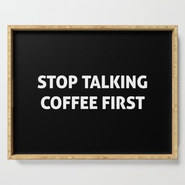 Stop talking coffee first Serving Tray