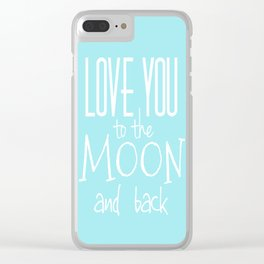 Love You to the Moon and back Clear iPhone Case