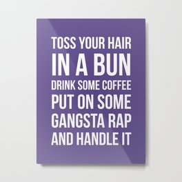 Toss Your Hair in a Bun, Coffee, Gangsta Rap & Handle It (Ultra Violet) Metal Print