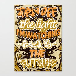 Turn Off The Light I'm Watching Back To The Future Canvas Print