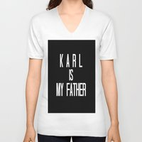 karl lagerfeld V-neck T-shirts featuring KARL IS MY FATHER by Beauty Killer Art