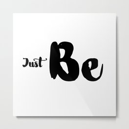 Just Be Metal Print