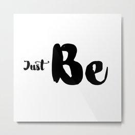 Just Be Metal Print