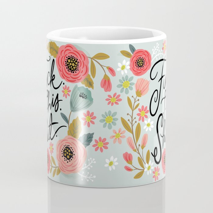 Pretty Swe*ry: F this Sh*t Coffee Mug
