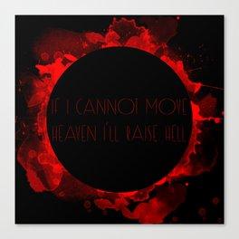 If I cannot move heaven I'll raise hell Canvas Print