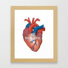 Be Realistic.  Framed Art Print