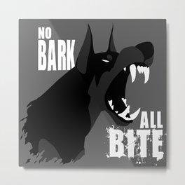 No Bark, All Bite Metal Print