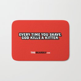 EVERY TIME YOU SHAVE, GOD KILLS A KITTEN. Bath Mat