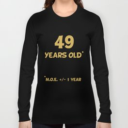 49 Years Old Plus Or Minus 1 Year Funny 50th Birthday Long Sleeve T-shirt