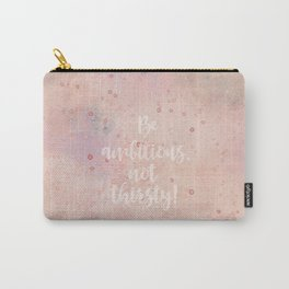 Be ambitious not thirsty inspirational Watercolor Quote Carry-All Pouch