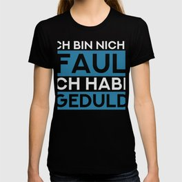 I am not lazy I have patience Lazy German T-shirt