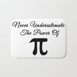Never underestimate the power of Pi calligraphy Bath Mat