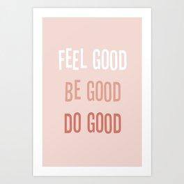 Feel good Be good Do good Art Print