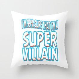 """A Bad Person Tee For Villains """"I'm 99% Sure That I'm A Super Villain"""" T-shirt Design Anti hero Throw Pillow"""