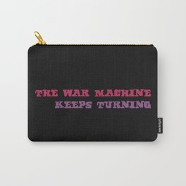 The War Machine Keeps Turning Carry-All Pouch