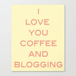 You, Coffee, and Blogging Canvas Print