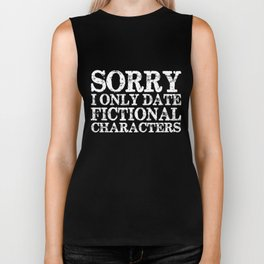 Sorry, I only date fictional characters! (Inverted) Biker Tank
