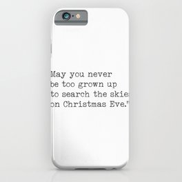 May you never be too grown up to search the skies on Christmas Eve. iPhone Case