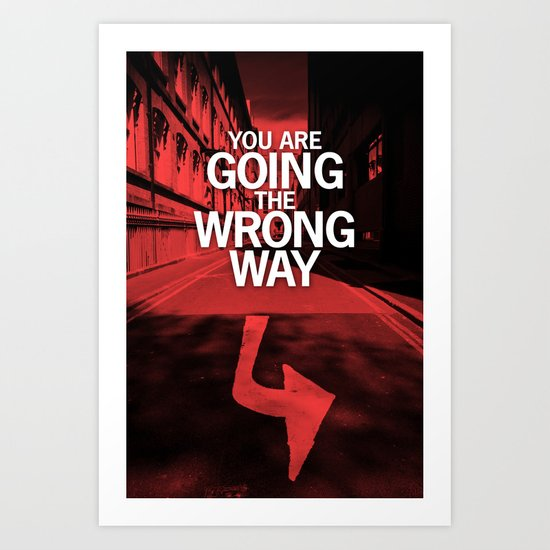You are going the wrong way Art Print