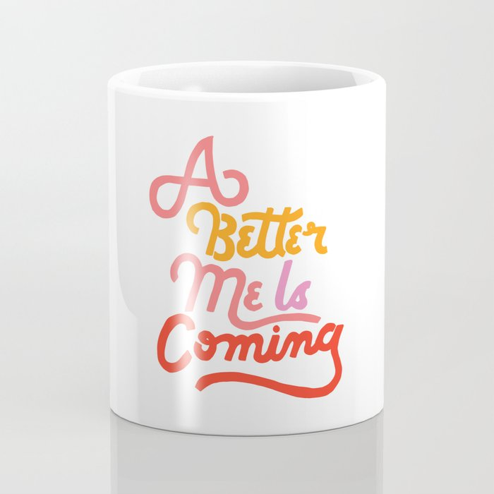 A Better Me Is Coming Coffee Mug