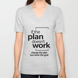 If The Plan Doesn't Work Change The Plan Not Goal Unisex V-Neck